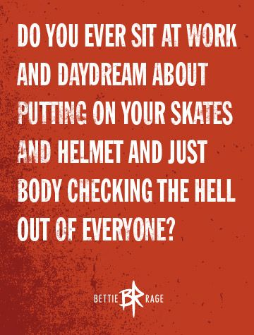 You know you have. :)  Roller Derby!