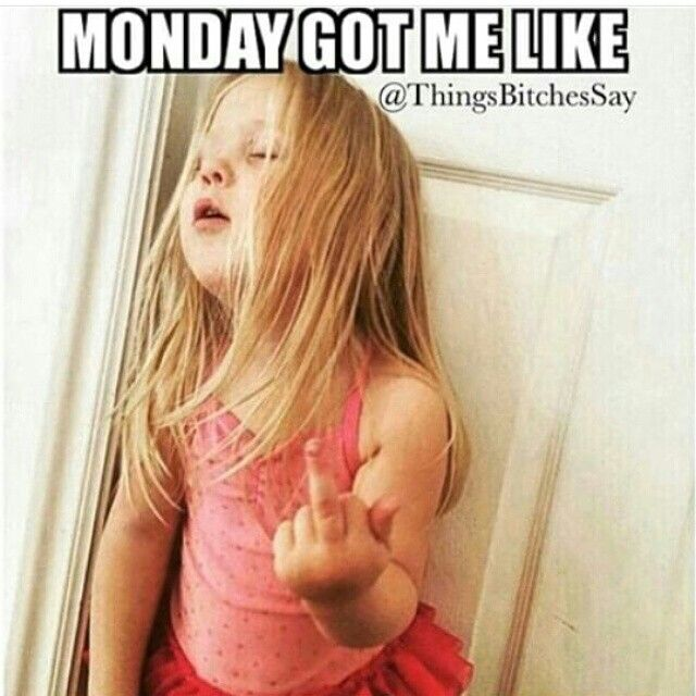 Mondays got me like....
