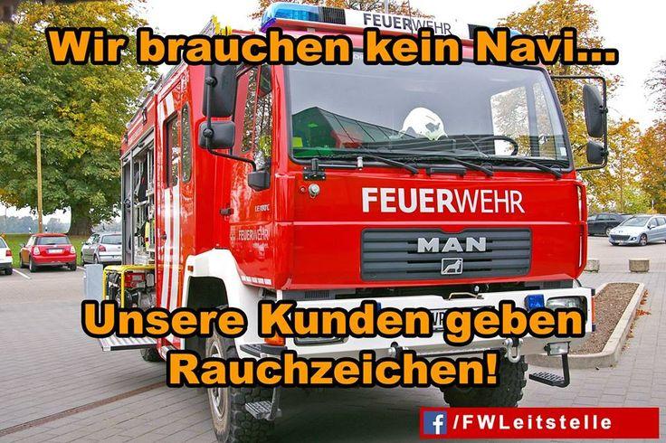 """""""Wir brauchen kein Navi. Unsere Kunden geben Rauchzeichen!""""  #FFW #FW #Feuerwehr #Freiwillige #ehrenamt #FWLeitstelle #feuerwehrleute #feuerwehrmann #feuerwehrfrau #humor #löschfahrzeug #HLF #LF"""
