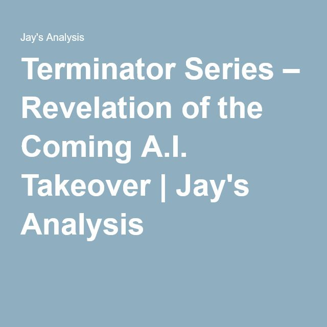 Terminator Series – Revelation of the Coming A.I. Takeover | Jay's Analysis