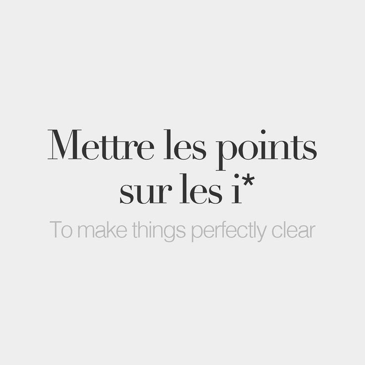 """bonjourfrenchwords: """"*Literal meaning: To put the dots over the i's. """""""
