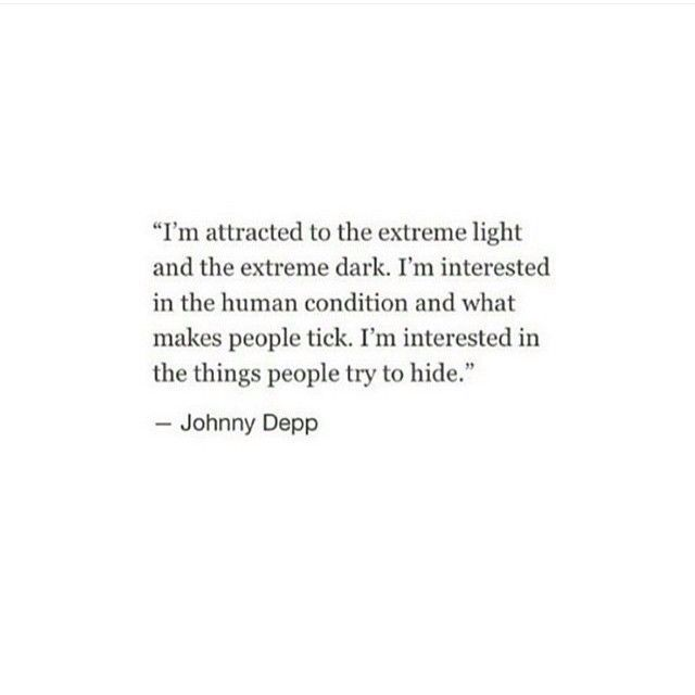 So True...finding the balance in someone. You can't have the light without the dark...and why is it there is so interesting. It's like opening a book for the 1st time and reading it. We all have layers!