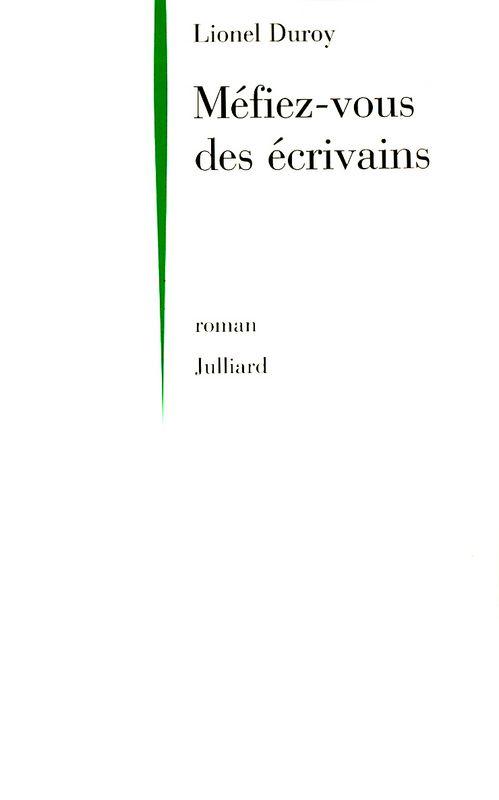 Littérature Française Julliard MÉFIEZ-VOUS DES ÉCRIVAINS - Lionel DUROY