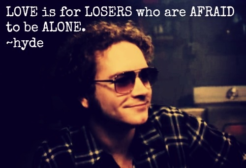 Facebook Is For Losers: Love Is For Losers Who Are Afraid To Be Alone ~hyde