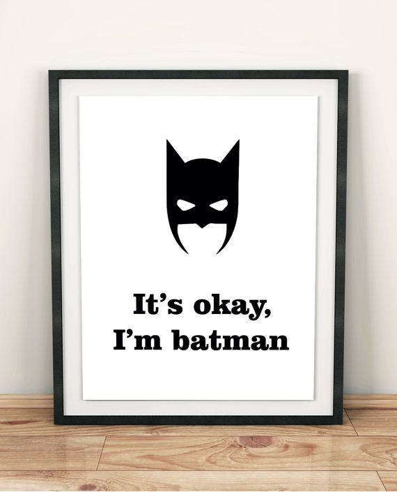 This is humorous art print with the quote Its okay. Im Batman. It is funny, original poster and it can be awesome gift for your little boy or for a