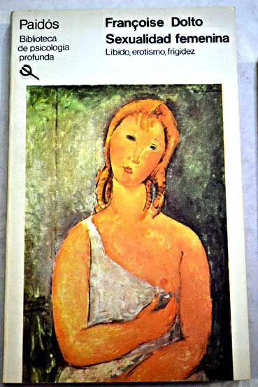 Sexualidad femenina : libido, erotismo, frigidez / Françoise Dolto