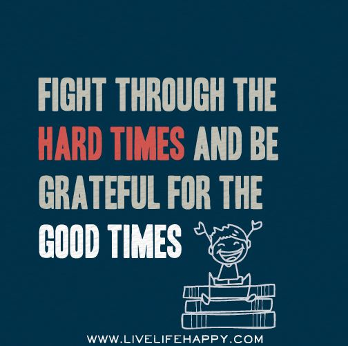Persistence Motivational Quotes: Fight Through The Hard Times And Be Grateful For The Good