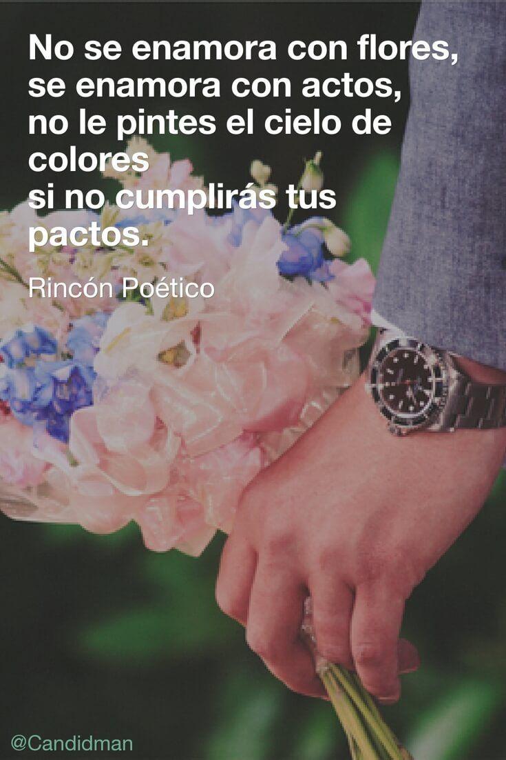 """""""No se enamora con #Flores, se enamora con actos, no le pintes el #Cielo de colores si no cumplirás tus pactos"""". #RincónPoético #Poemas #Poema #RinconPoetico @candidman"""