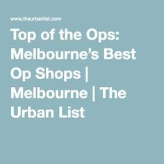 Top of the Ops: Melbourne's Best Op Shops | Melbourne | The Urban List