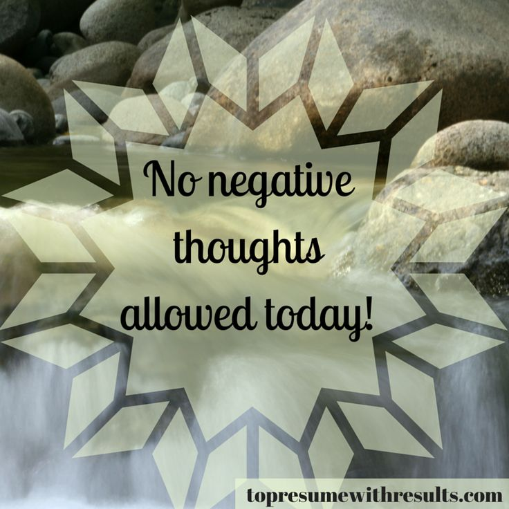 No Negative Thoughts Allowed Today!