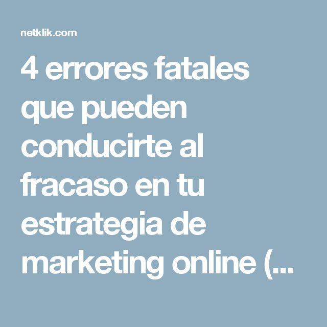 4 errores fatales que pueden conducirte al fracaso en tu estrategia de marketing online (y como evitarlos) - Estrategias de Marketing Digital