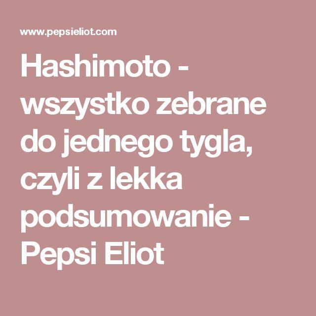 Hashimoto - wszystko zebrane do jednego tygla, czyli z lekka podsumowanie - Pepsi Eliot