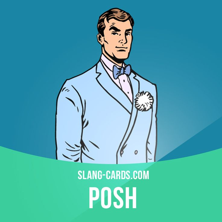 """Posh"" means high-class, aristocratic.  Example: Sarah's got a really posh accent. She must be from an upper-class family."
