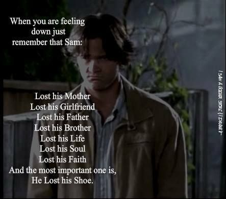 When you're feeling down just remember that Sam lost his shoe..along with a few other things..