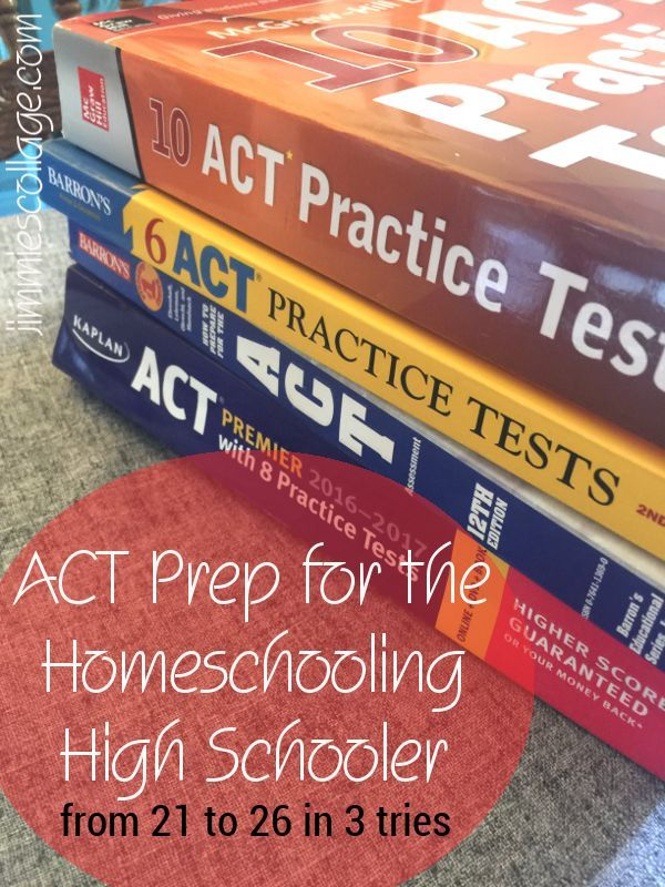 ACT Prep for the Homeschooling High Schooler: From 21 to 26 in 3 Tries • Jimmie's Collage