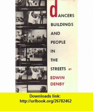 Dancers, Buildings and People in the Streets Edwin Denby, Frank OHara ,   ,  , ASIN: B0006BN5G4 , tutorials , pdf , ebook , torrent , downloads , rapidshare , filesonic , hotfile , megaupload , fileserve