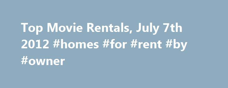 Top Movie Rentals, July 7th 2012 #homes #for #rent #by #owner http://renta.remmont.com/top-movie-rentals-july-7th-2012-homes-for-rent-by-owner/  #top 10 dvd rentals # MoviesOnline Top Movie Rentals, July 7th 2012 I am going to start a new feature where we look back at the Top rentals for the week and attempt to give some direction or guidance on which you should watch and which you should avoid. We would also like to encourage you our readers to share your own feedback on each of the titles…