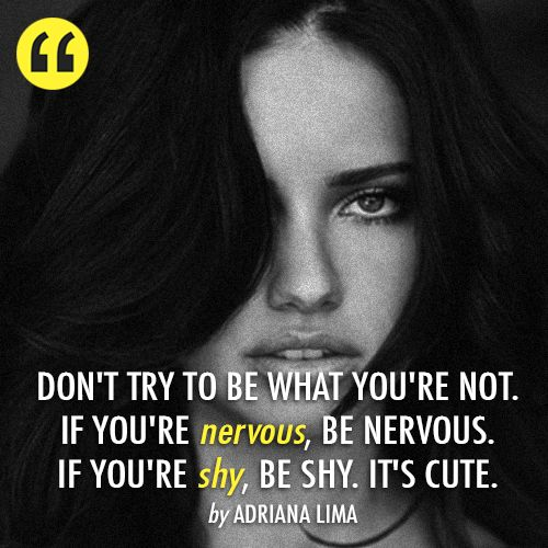 Adriana Lima Quote (About be yourself, cute, nervous, shy)