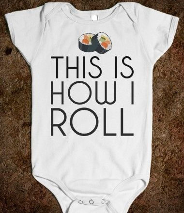 This Is How I Roll Baby Sushi Onesie from Glamfoxx Shirts