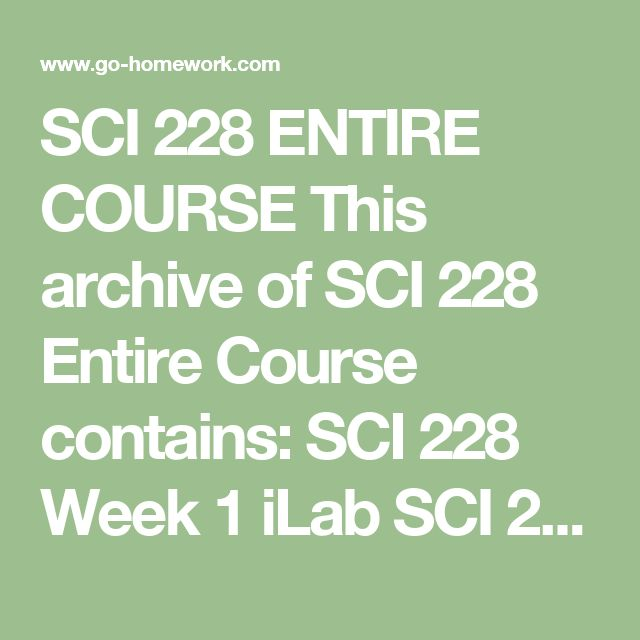 SCI 228 ENTIRE COURSE This archive of SCI 228 Entire Course contains:  SCI 228 Week 1 iLab  SCI 228 Week 1 Quiz  SCI 228 Week 2 iLab  SCI 228 Week 2 Quiz  SCI 228 Week 3 Constitution Day Extra Credit  SCI 228 Week 3 iLab  SCI 228 Week 3 Quiz  SCI 228 Week 4 Midterm  SCI 228 Week 5 iLab  SCI 228 Week 5 Quiz  SCI 228 Week 6 iLab  SCI 228 Week 6 Quiz  SCI 228 Week 7 iLab  SCI 228 Week 7 Quiz  SCI 228 Week 8 Final Exam  $99.99–Purchase