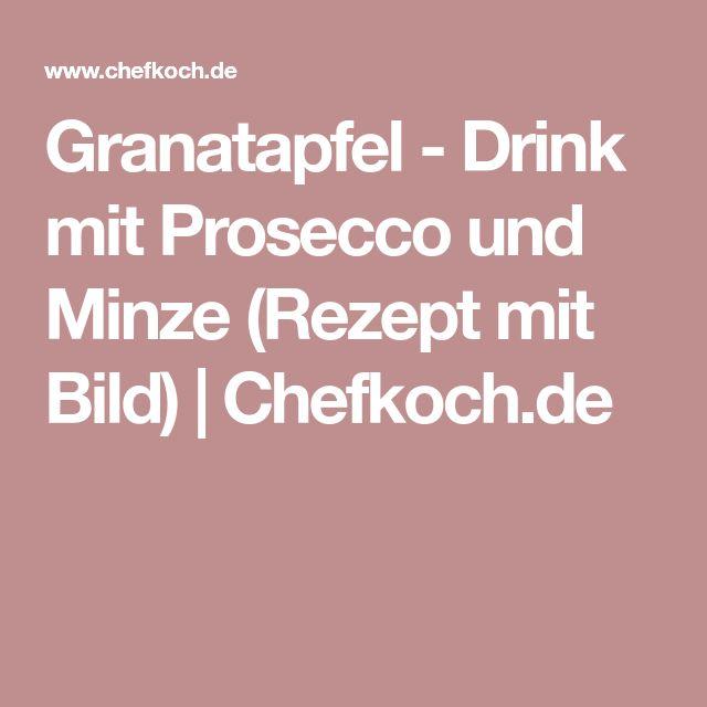 Granatapfel - Drink mit Prosecco und Minze (Rezept mit Bild)   Chefkoch.de