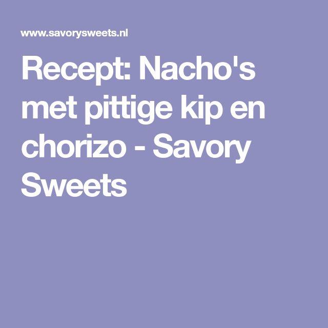 Recept: Nacho's met pittige kip en chorizo - Savory Sweets