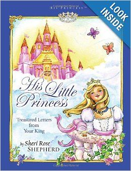 His Little Princess: Treasured Letters from Your King (His Princess): Sheri Rose Shepherd, Lisa Marie Browning: 9781590526019: Amazon.com: B...