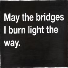 May The Bridges I Burn Light The Way - Being Unappreciated Quote