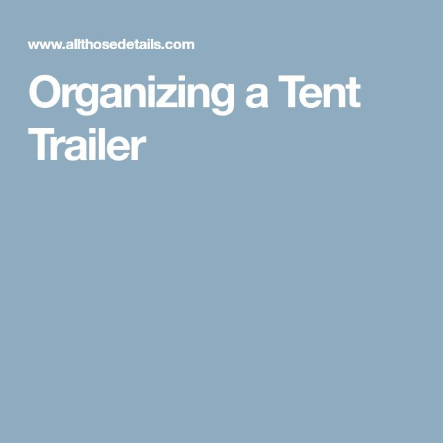 Organizing a Tent Trailer
