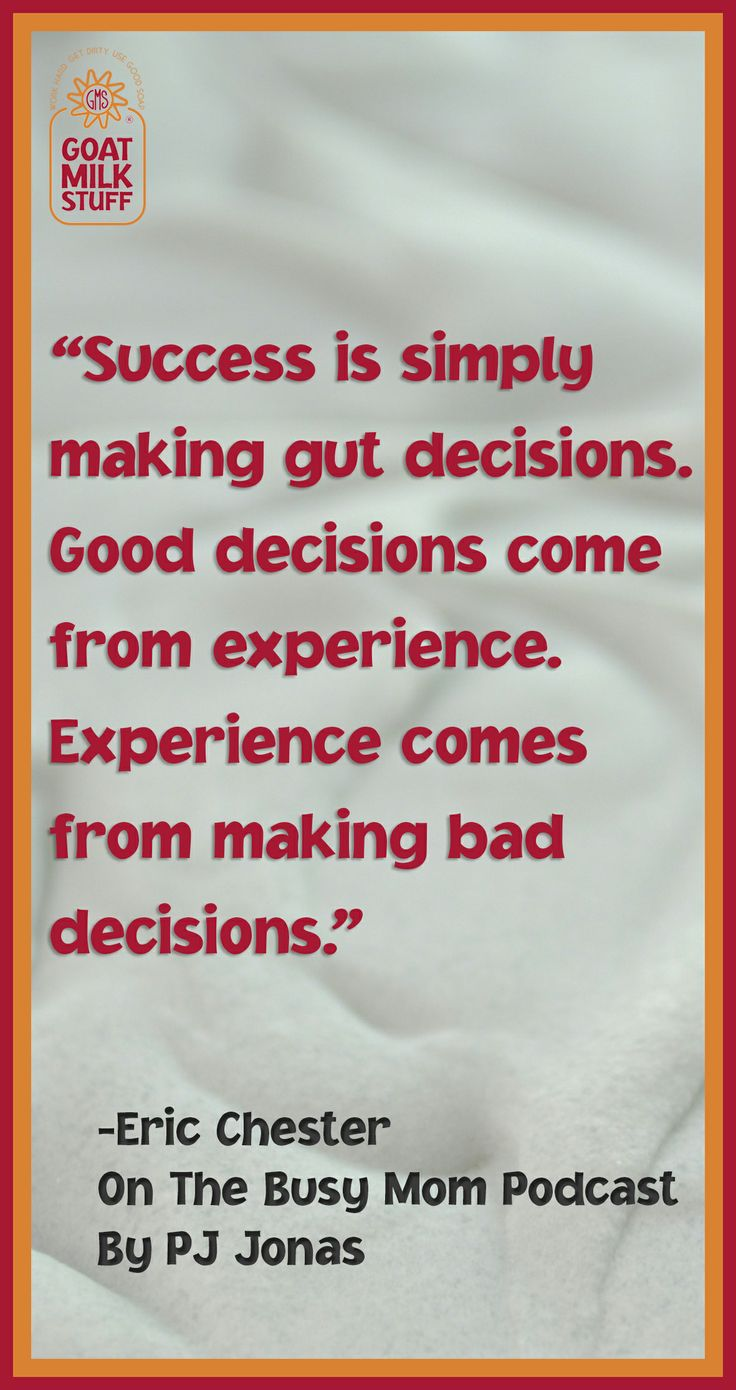 """► Success is simply making gut decisions. Good decisions come from experience. Experience comes from making bad decisions.""""  Erik Chester on The Busy Mom's Survival Guide Podcast. With PJ Jonas #quote #quotes #inspirational"""