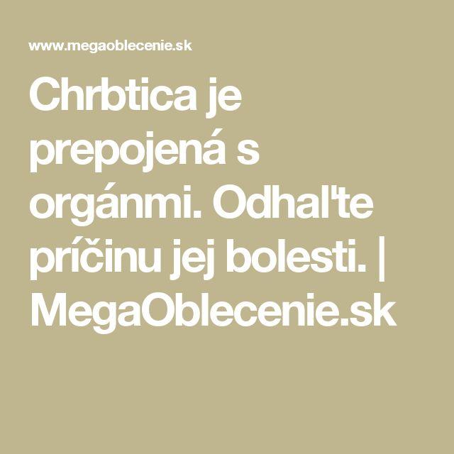 Chrbtica je prepojená s orgánmi. Odhaľte príčinu jej bolesti. | MegaOblecenie.sk