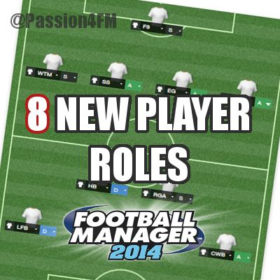 Football Manager 2014 Tactics New Player Roles  One of the major changes to the new edition of Football Manager is the massive overhaul to the Football Manager Tactics system. Together with the complete overhaul to how tactics are being created and how you set player instructions and team instructions we have been introduced to 8 new player roles in Football Manager 2014 in additional to the existing ones.
