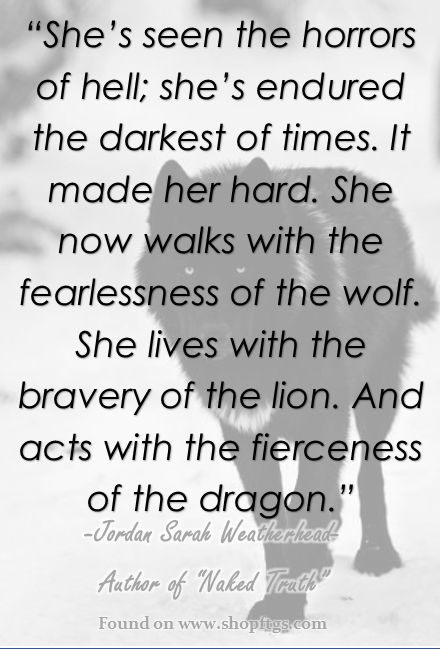 She has the fearlessness of the wolf, bravery of the lion, & the fierceness of the dragon. - me all over.