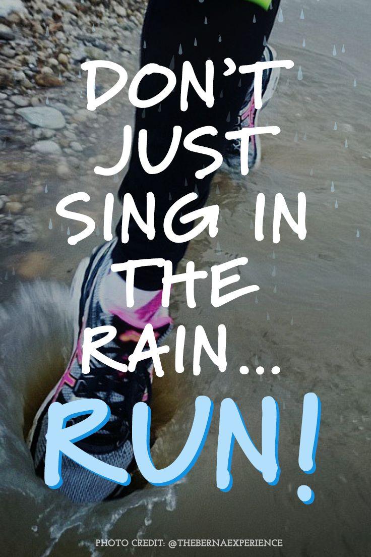 """""""Don't just sing in the rain...run!""""… #RunnerMotivation , #Junior10K, #Running, Follow us on FB - https://www.facebook.com/JUNIOR10K"""