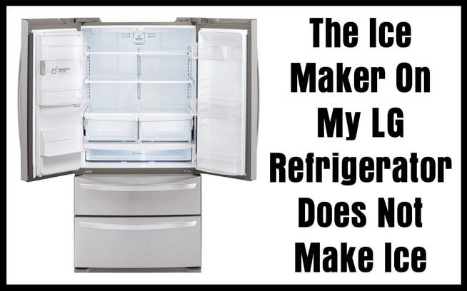 The Ice Maker On My Lg Refrigerator Does Not Make Ice How To Fix