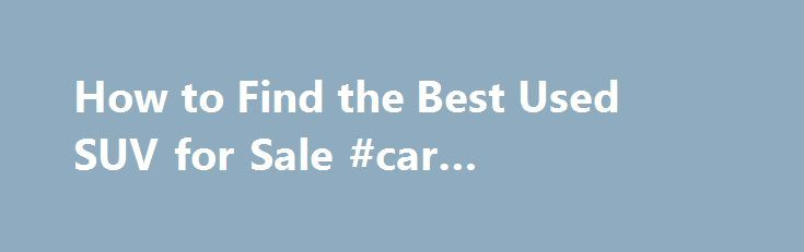 How to Find the Best Used SUV for Sale #car #sales.com.au http://cars.remmont.com/how-to-find-the-best-used-suv-for-sale-car-sales-com-au/  #used suvs for sale # How to Find the Best Used SUV for Sale If the used SUV you're considering is equipped with entertainment add-ons, (TV, DVD etc..) make sure they all work. Obviously issues with these items won't leave you on the side of the road, but fixing broken components can be pricey. Additionally,…The post How to Find the Best Used SUV for…