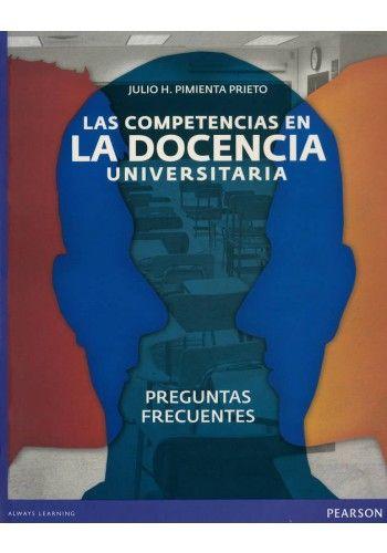 LAS COMPETENCIAS EN LA DOCENCIA UNIVERSITARIA: PREGUNTAS FRECUENTES - JULIO H. PIMIENTA PRIETO