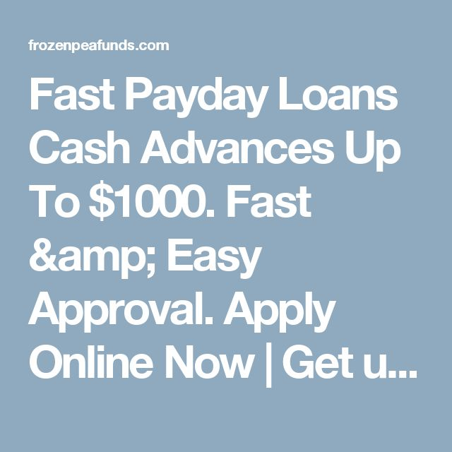 Fast Payday Loans Cash Advances Up To $1000. Fast & Easy Approval. Apply Online Now | Get up to $1000 Cash Advance Tomorrow Apply Now!!