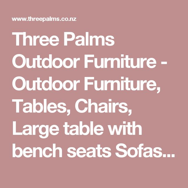 Three Palms Outdoor Furniture - Outdoor Furniture, Tables, Chairs, Large table with bench seats Sofas, Sunbeds, Armchairs