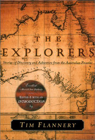 The Explorers by Tim Flannery: Stories of Discovery and Adventure from the Australian Frontier by Tim Flannery.