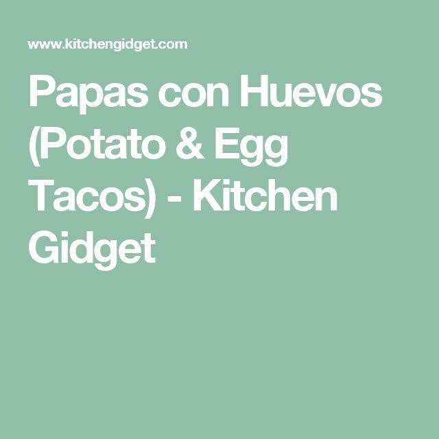 Papas con Huevos (Potato & Egg Tacos) - Kitchen Gidget