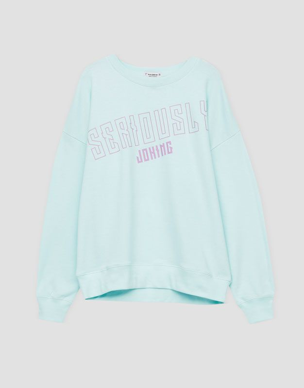 'Seriously Joking' sweatshirt - Sweatshirts & Hoodies - Clothing - Woman - PULL&BEAR United Kingdom