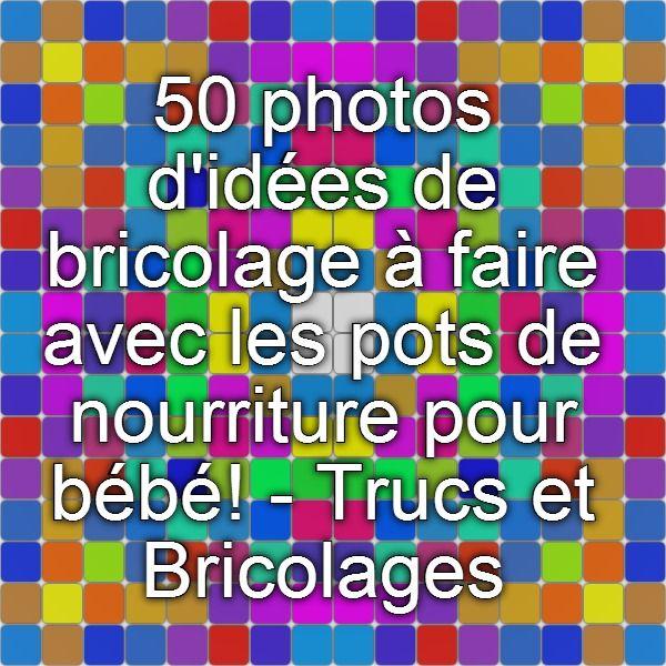 50 photos d'idées de bricolage à faire avec les pots de nourriture pour bébé! - Trucs et Bricolages