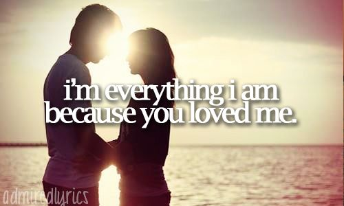 """I'm everything I am because you loved me."" 