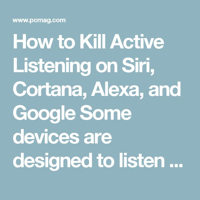 How to Kill Active Listening on Siri, Cortana, Alexa, and Google Some devices are designed to listen to you, but you can axe active listening. Here's how.