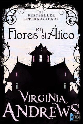 volando entre libros: Reseña: Flores en el ático - V.C Andrews