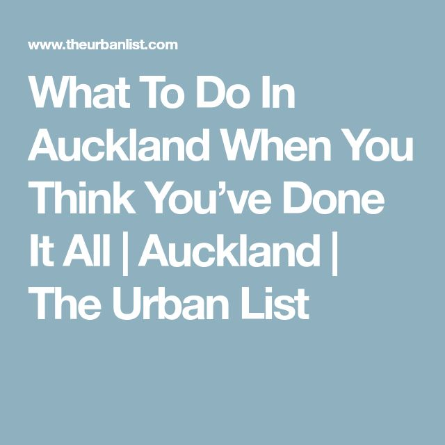 What To Do In Auckland When You Think You've Done It All | Auckland | The Urban List
