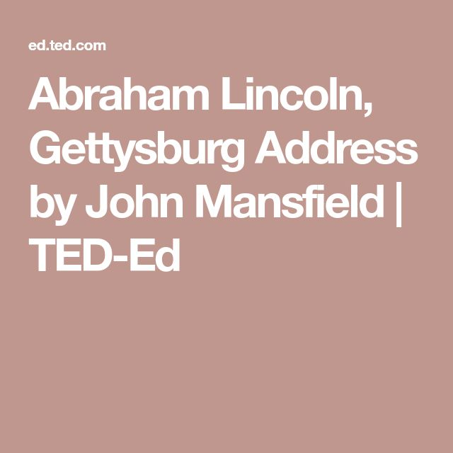 Abraham Lincoln, Gettysburg Address by John Mansfield | TED-Ed