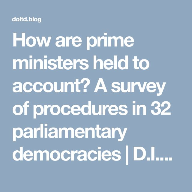 How are prime ministers held to account? A survey of procedures in 32 parliamentary democracies | D.I.P. Chronicles