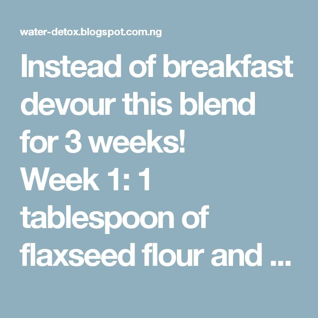 Instead of breakfast devour this blend for 3 weeks!     Week 1: 1 tablespoon of flaxseed flour and 100 ml of kefir   Week 2: 2 tablespoons of flaxseed flour and 100 ml of kefir   Week 3: 3 tablespoons of flaxseed flour and 150 ml of kefir